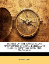 Treatise on the Working and Management of Steam Boilers and Engines, Shafting, Gear, and Machinery