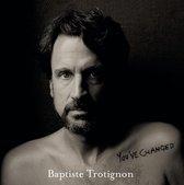 Trotignon, B: You've Changed