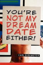 You're Not My Dream Date Either!