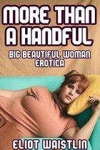 More Than a Handful: Big Beautiful Woman Erotica