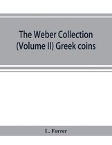 The Weber Collection; (Volume II) Greek Coins