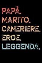 Pap�. Marito. Cameriere. Eroe. Leggenda.: Calendario Organizzatore Calendario Settimanale per Pap� Uomini Festa del pap� Compleanno Festa del pap� Fes