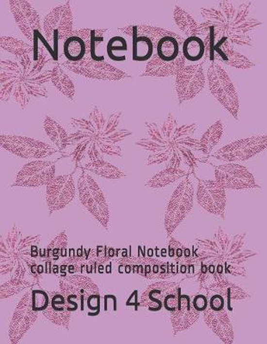 Notebook: Burgundy Floral Notebook collage ruled composition book