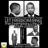 The Icon Black Matters Series: Let Freedom Ring, The Exemplary Life of John Lewis