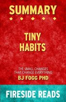 Tiny Habits: The Small Changes That Change Everything by BJ Fogg PhD: Summary by Fireside Reads