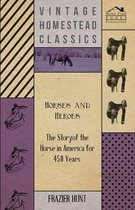 Horses and Heroes - The Story of the Horse in America for 450 Years