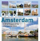 Out of Amsterdam, A Brief History of the Metropolitan Area