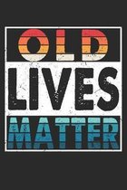 Old Lives Matter: Lined Notebook