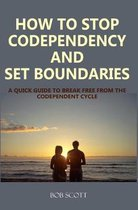 How to Stop Codependency And Set Boundaries: A Quick Guide to Break Free from The Co-dependent Cycle