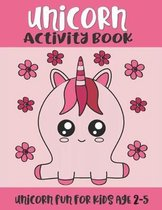 Unicorn Activity Book: Unicorn Fun for Kids Age 2-5: Kawaii Unicorn Coloring, Tracing and Problem Solving Activities