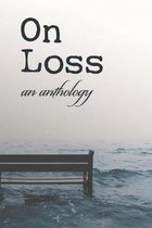 On Loss: an anthology