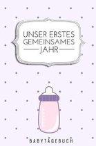 Unser Erstes Gemeinsames Jahr Babytagebuch: A5 52 Wochen Kalender als Geschenk zur Geburt f�r M�dchen- Geschenkidee f�r werdene M�tter zur Schwangersc