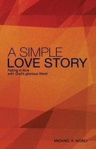 A Simple Love Story: Falling in Love With God's Glorious Word