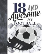 18 And Awesome At Football: Soccer Ball College Ruled Composition Writing School Notebook To Take Teachers Notes - Gift For Teen Football Players