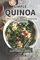 Simple Quinoa Recipes That Will Amaze Everyone with The Taste: The Ultimate Guide to Quinoa Cooking