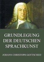 Grundlegung der deutschen Sprachkunst