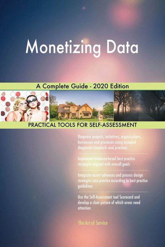 Monetizing Data A Complete Guide - 2020 Edition
