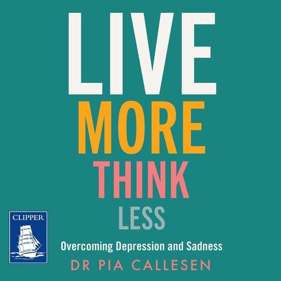 Boek cover Live More Think Less van Pia Callesen (Onbekend)