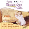 Chicken Soup for the Soul: Christian Kids - 37 Stories on Kindness, Favorite Songs and Quotations, Prayer, and Family Time for Christian Kids and Their Parents