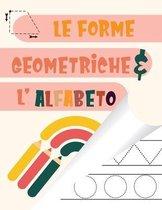 Le Forme Geometriche & L' Alfabeto