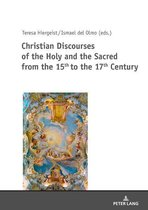 Christian Discourses of the Holy and the Sacred from the 15th to the 17th Century