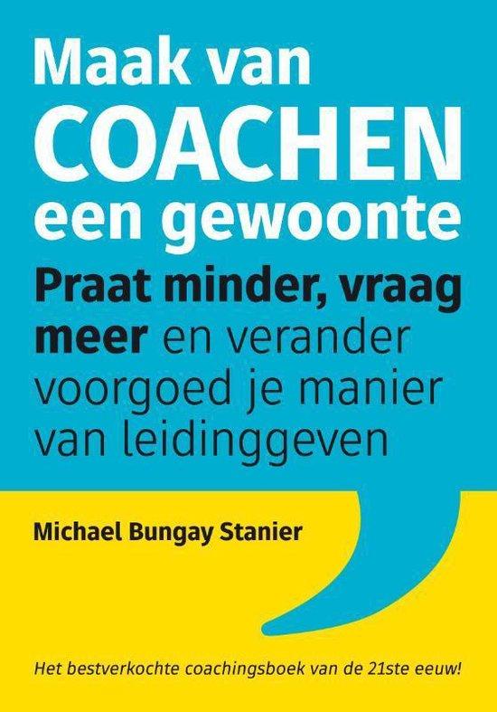 Maak van coachen een gewoonte - Michael Bungay Stanier |