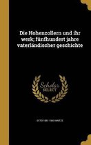 Die Hohenzollern Und Ihr Werk; Funfhundert Jahre Vaterlandischer Geschichte