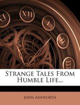 Strange Tales from Humble Life...