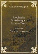 Propheties Messianiques Quatrieme Volume Salomon Son Regne - Ses Ecrits