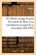 M. Moret, ex-juge de paix du canton de Moy, a ses concitoyens au sujet de sa revocation