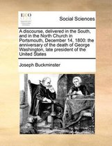 A Discourse, Delivered in the South, and in the North Church in Portsmouth, December 14, 1800