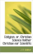 Eddyism, Or, Christian Science Neither Christian Nor Scientific
