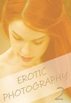 Erotic Photography Volume 2 - A sexy photo book