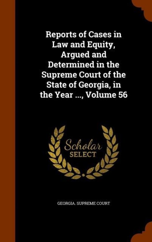 Reports of Cases in Law and Equity, Argued and Determined in the Supreme Court of the State of Georgia, in the Year ..., Volume 56