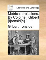 Metrical Prolusions. by Colo[nel] Gilbert [I]ronsid[e].