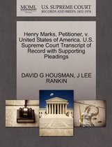 Henry Marks, Petitioner, V. United States of America. U.S. Supreme Court Transcript of Record with Supporting Pleadings