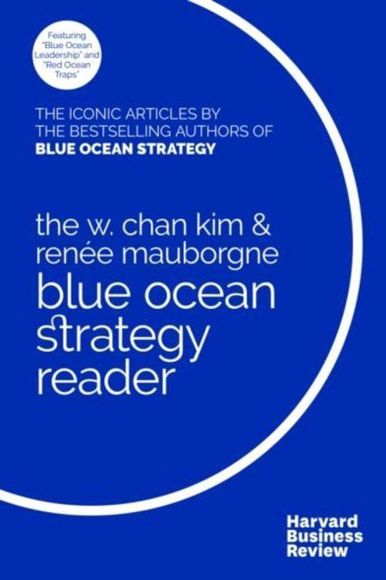 The W. Chan Kim and Renee Mauborgne Blue Ocean Strategy Reader