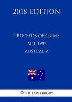 Proceeds of Crime ACT 1987 (Australia) (2018 Edition)