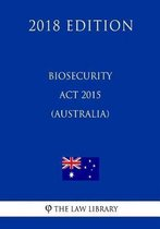Biosecurity ACT 2015 (Australia) (2018 Edition)