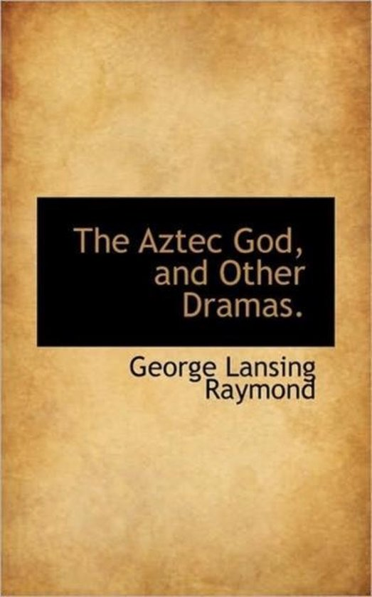 The Aztec God, and Other Dramas.
