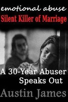Emotional Abuse Silent Killer of Marriage - A Recovering Abuser Speaks Out