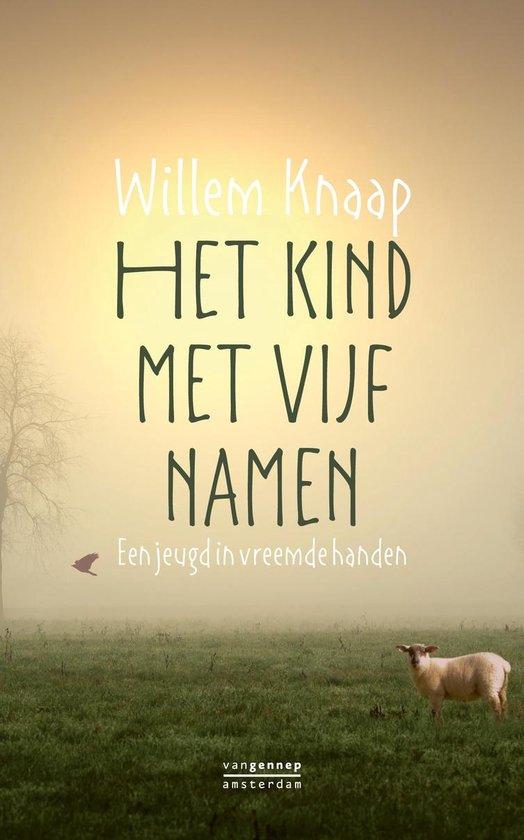 Het kind met vijf namen. Een jeugd in vreemde handen - Willem Knaap  