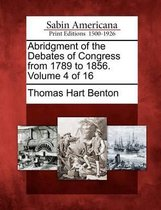 Abridgment of the Debates of Congress from 1789 to 1856. Volume 4 of 16