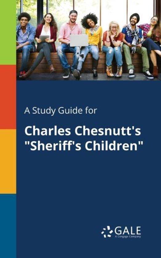 A Study Guide for Charles Chesnutt's Sheriff's Children