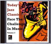 Today's Jazz Classics: Face The Challenge In Music Vol. 3
