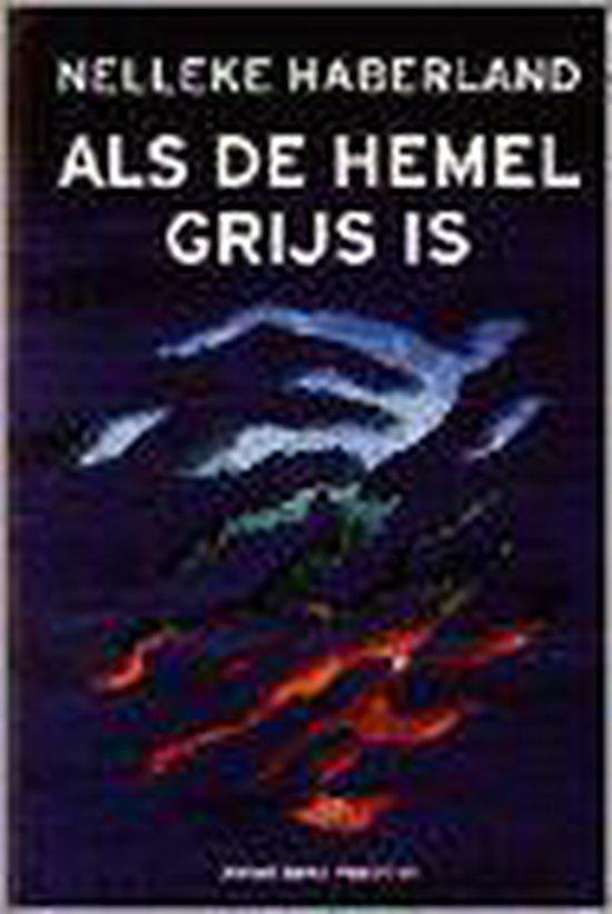 ALS DE HEMEL GRIJS IS. - Nelleke Haberland |