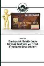 Bankacılık Sektoerunde Kaynak Maliyeti ve Kredi Fiyatlamasına Etkileri