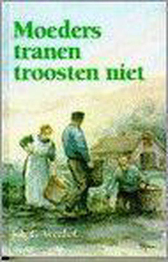 Moeders tranen troosten niet - Johan G. Veenhof  