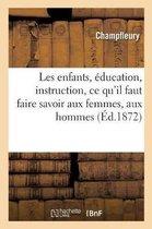 Les Enfants, Education, Instruction, Ce Qu'il Faut Faire Savoir Aux Femmes, Aux Hommes. 2e Edition