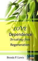 Love Dependence Breaking Free Regeneration